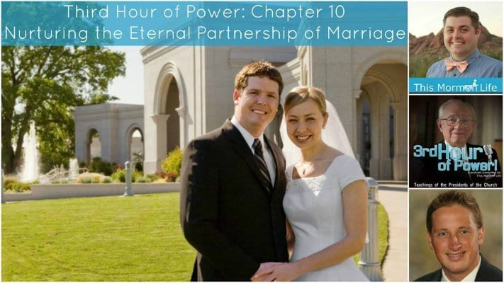 NURTURING THE ETERNAL PARTNERSHIP OF MARRIAGE (GORDON B. HINCKLEY)